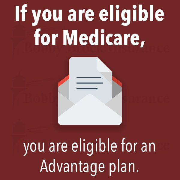 If you are eligible for Medicare, you are eligible for an Advantage plan