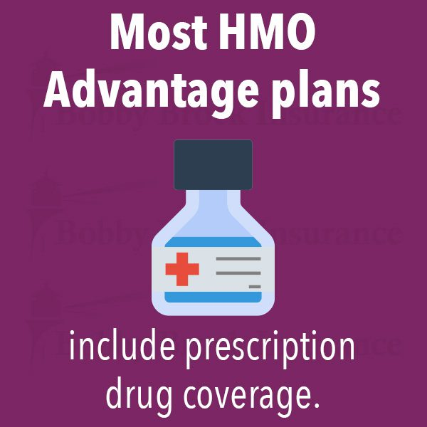 Most HMO Advantage plans include prescription drug coverage