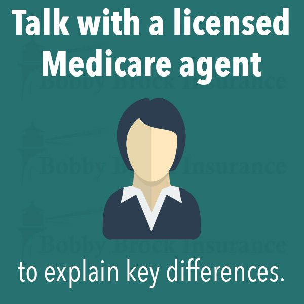 talk with a licensed Medicare insurance agent to explain key differences